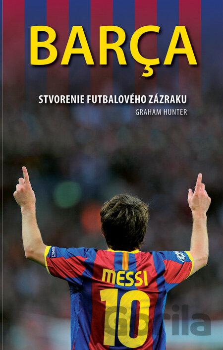 5d4c132db9f5b Barca - Stvorenie futbalového zázraku (Hunter Graham). Zaujíma Vás prečo FC  Barcelona ...