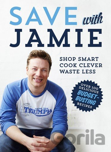 Kniha Save with Jamie: Shop Smart, Cook Clever, Was... (Jamie Oliver) - Jamie Oliver