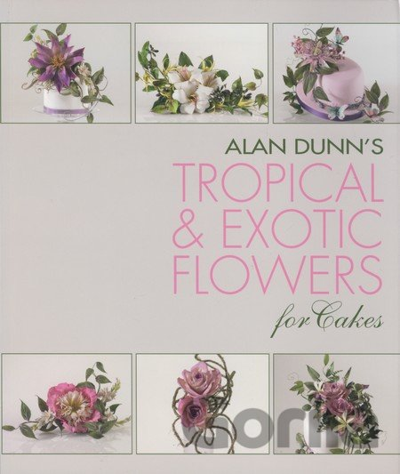 Kniha Alan Dunn's Tropical and Exotic Flowers for Cakes - Alan Dunn