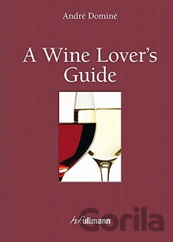 Kniha Wine Lover's Guide (incl. Ebook) (Andre Domine) (Hardcover) - André Dominé