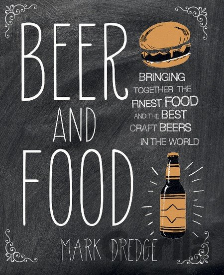 Kniha Beer and Food - The definitive book about mat... (Mark Dredge) - Mark Dredge