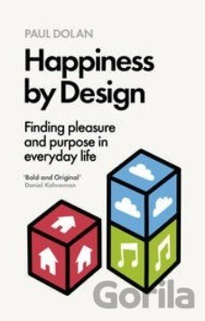 Kniha Happiness by Design: Finding Pleasure and Purpose in Everyday Life: Paul Dolan - Paul Dolan
