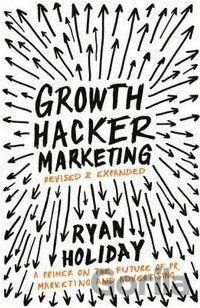 Kniha Growth Hacker Marketing: A Primer on the Future of PR, Marketing and Advertising - Ryan Holiday