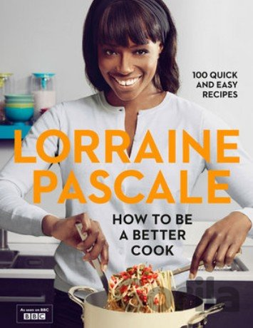 Kniha How to Be a Better Cook (Lorraine Pascale) (Hardcover) - Lorraine Pascale