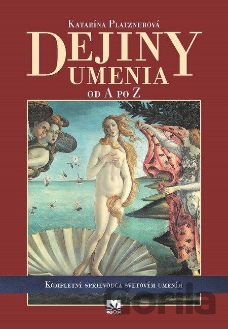 2e58324e5 Kniha: Dejiny umenia od A po Z (Platznerová Katarína)(Katarína ...