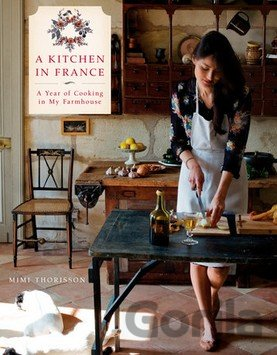 Kniha A Kitchen in France: A Year of Cooking in My... (Mimi Thorisson) - Mimi Thorisson