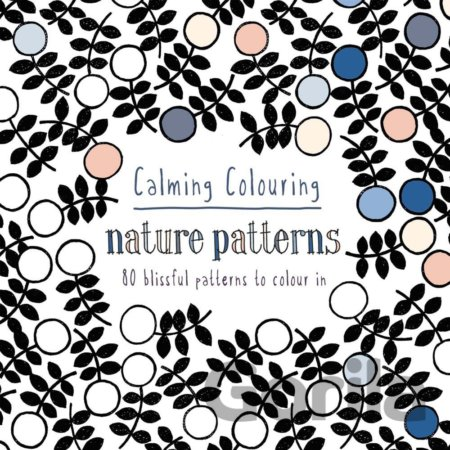 Kniha Calming Colouring: Nature Patterns: 80 Blissf... (Graham Leslie McCallum) - Graham Leslie McCallum