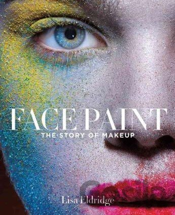 Kniha Face Paint: The Story of Makeup (Lisa Eldridge) (Hardcover) - Lisa Eldridge