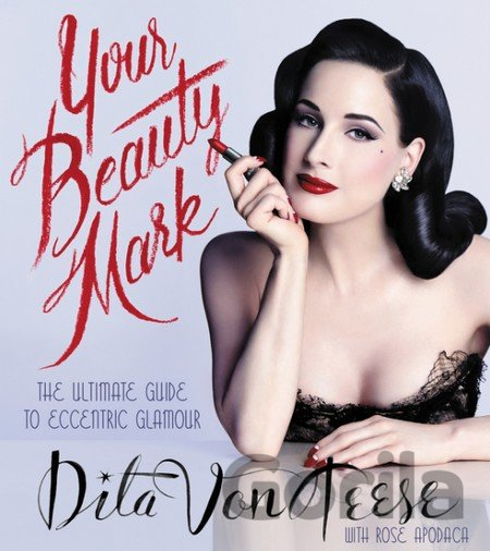Kniha Your Beauty Mark: The Ultimate Guide to Eccen... (Dita Von Teese) - Dita Von Teese