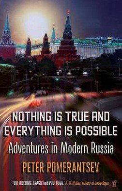 Kniha Nothing is True and Everything is Possible: A... (Peter Pomerantsev) - Peter Pomerantsev
