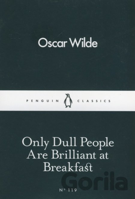 Kniha Only Dull People Are Brilliant at Breakfast  (Oscar Wilde) - Oscar Wilde