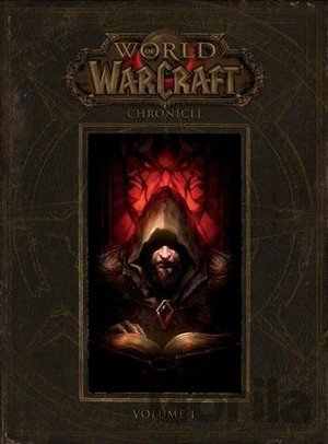 Kniha World of Warcraft: Chronicle (Volume 1) - Chris Metzen, Matt Burns, Robert Brooks, Peter C. Lee