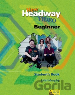 Kniha New Headway Beginner Video Student's Book (Soars, J. + L. - Hardisty, D. - Murp - John Murphy
