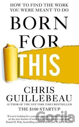 Kniha Born For This: How to Find the Work You Were... (Chris Guillebeau) - Chris Guillebeau