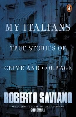 Kniha My Italians: True Stories of Crime and Courage (Roberto Saviano) - Roberto Saviano