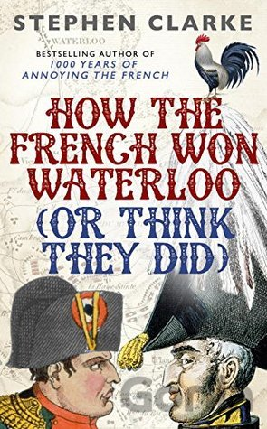 Kniha How the French Won Waterloo - or Think They D... (Stephen Clarke) - Stephen Clarke