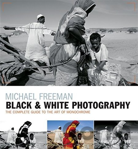 Kniha Black & White Photography: The timeless a... (Michael Freeman) - Michael Freeman