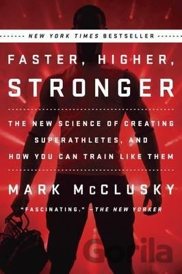 Kniha Faster, Higher, Stronger : The New Science of... (Mark McClusky) - Mark Mcclusky
