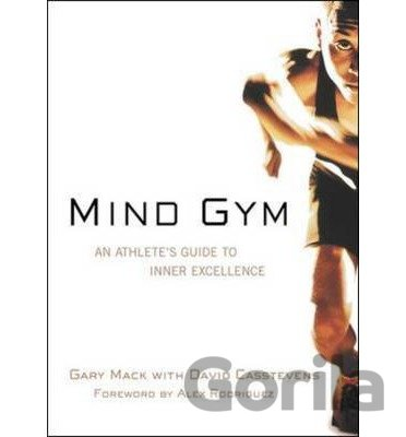 Kniha Mind Gym: An Athlete's Guide to Inner Excelle... (Gary Mack, David Casstevens) - Gary Mack, David Casstevens