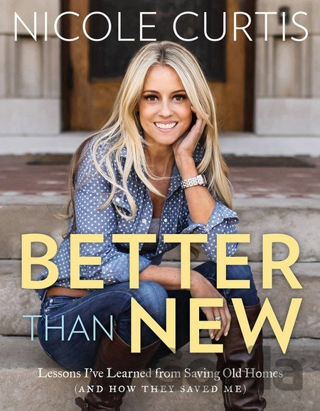 Kniha Better Than New: Lessons I've Learned from Sa... (Nicole Curtis) - Nicole Curtis