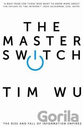 Kniha The Master Switch: The Rise and Fall of Infor... (Tim Wu) - Tim Wu