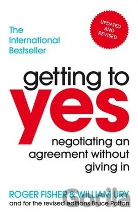 Kniha Getting to Yes: Negotiating an agreement with... (Roger Fisher , William Ury) - Roger Fisher, William Ury