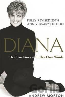 Kniha Diana: Her True Story - In Her Own Words: 25t... (Andrew Morton) - Andrew Morton