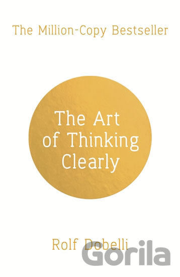 Kniha The Art of Thinking Clearly (Rolf Dobelli) - Rolf Dobelli