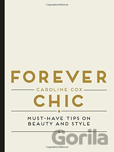 Kniha Forever Chic : Must-Have Tips on Beauty and Style (Caroline Cox) - Caroline Cox