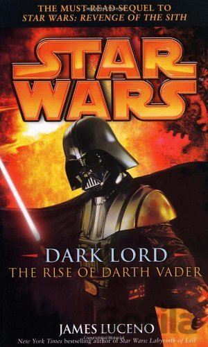 Kniha Star Wars: Dark Lord - The Rise of Darth Vade... (James Luceno) - James Luceno