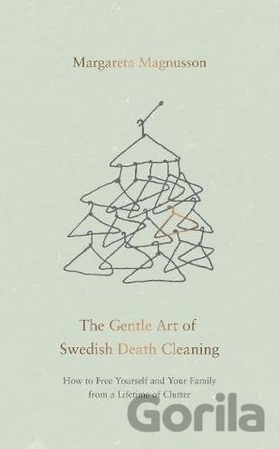 Kniha The Gentle Art of Swedish Death Cleaning - Margareta Magnusson