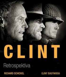 Kniha Clint Eastwood - Retrospektiva (Richard Schickel) [CZ] - Richard Schickel, Clint Eastwood