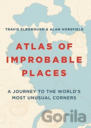 Kniha Atlas of Improbable Places - Travis Elborough