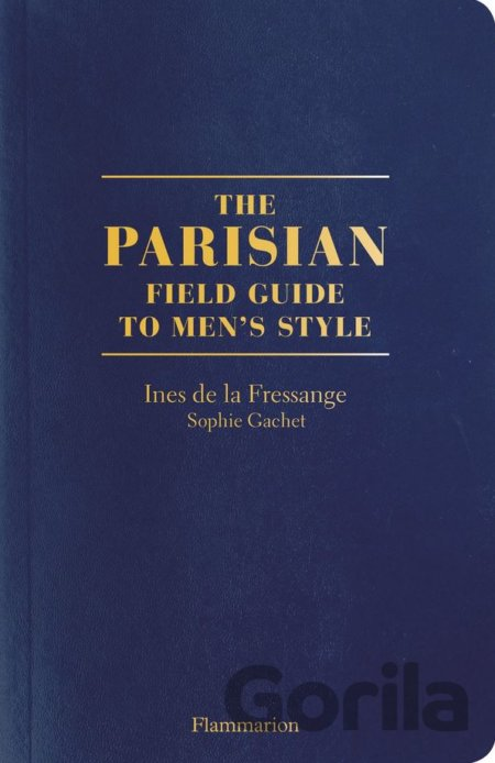 Kniha The Parisian Field Guide to Men's Style - Ines de la Fressange, Sophie Gachet