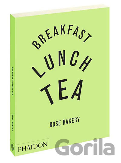 Kniha Breakfast, Lunch and Tea : The Many Little Meals of Rose Bakery (Rose Carrarini) - Rose Carrarini