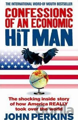 Kniha Confessions of an Economic Hit Man : The Shocking Story of How America Really To - John Perkins