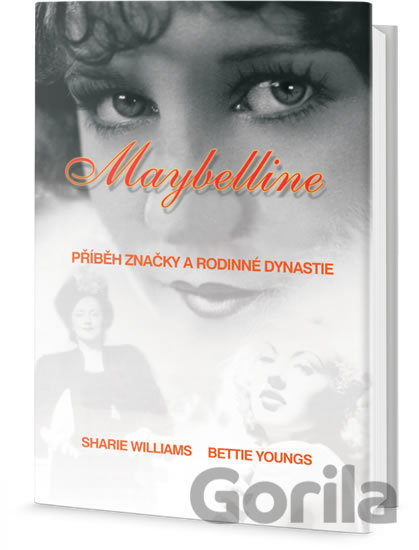 Kniha Maybelline: Příběh značky a rodinné dynastie (Williams Sharrie, Youngs Bettie,) - Sharrie Williams, Bettie Youngs