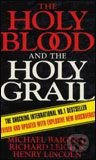 Kniha Holy Blood and the Holy Grail - Michael Baigent, Richard Leigh, Henry Lincoln