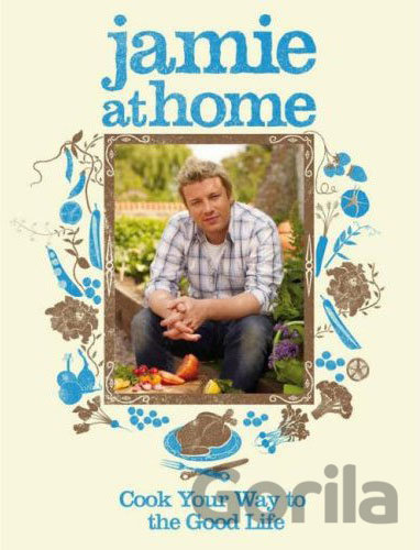 Kniha Jamie at Home : Cook Your Way to the Good Life (Jamie Oliver) (Hardback) - Jamie Oliver