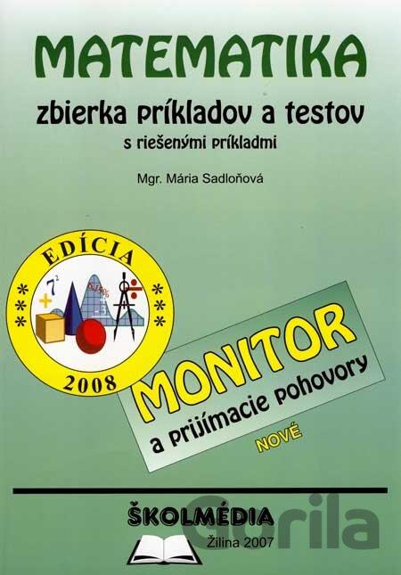 a05e41fa9 Matematika - zbierka príkladov a testov - Edícia 2008 (Sadloňová Mária).  Monitor a prijímacie pohovory ...