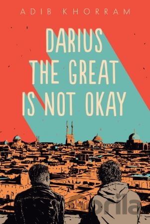 Kniha Darius the Great Is Not Okay - Adib Khorram