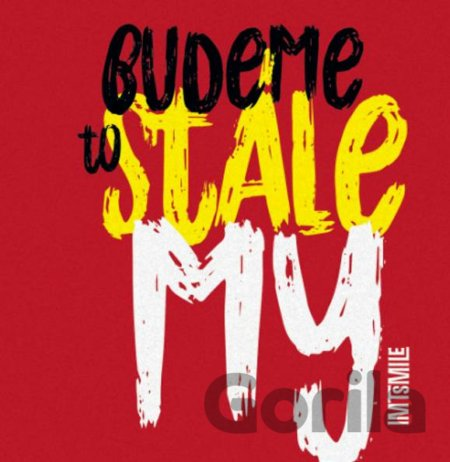 CD album I.M.T.Smile: Budeme to stále my