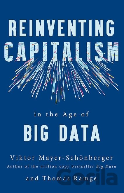 Kniha Reinventing Capitalism in the Age of Big Data - Thomas Ramge, Viktor Mayer-Schonberger