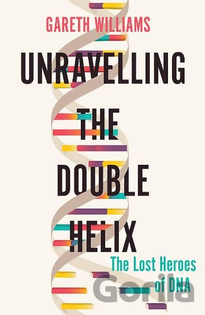 Kniha Unravelling the Double Helix - Gareth Williams