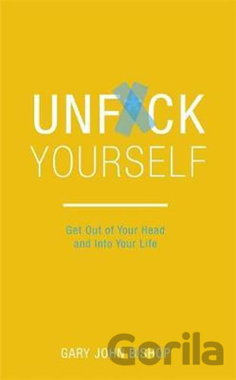Kniha Unf*ck Yourself : Get out of your head and into your life - Gary John Bishop