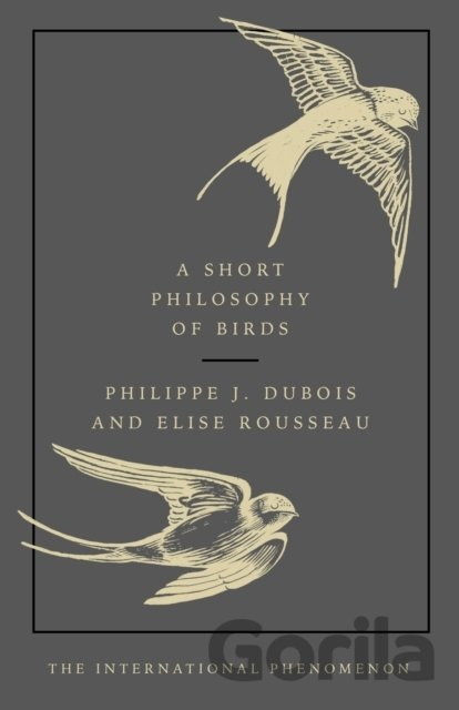 Kniha A Short Philosophy of Birds - Philippe J. Dubois, Elise Rousseau