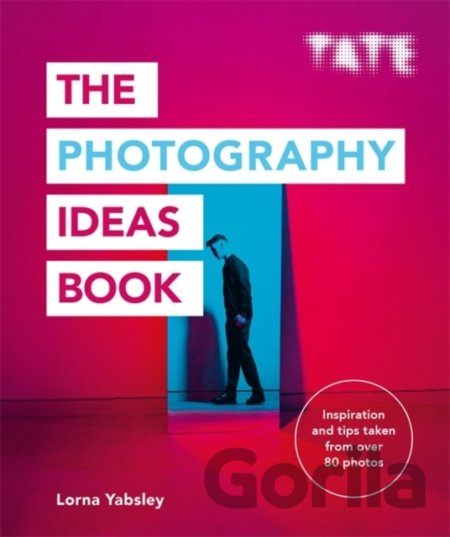 Kniha Tate: The Photography Ideas Book - Lorna Yabsley