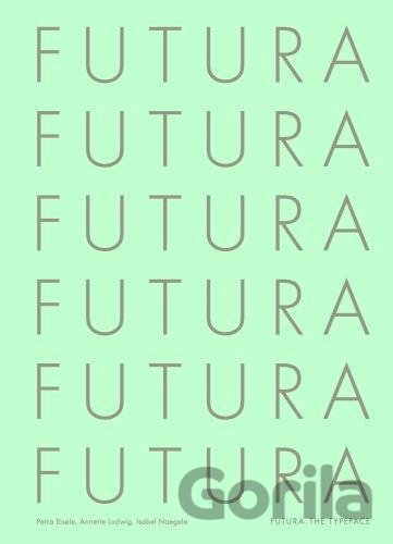 Kniha Futura: The Typeface - Petra Eisele, Annette Ludwig, Isabel Naegele
