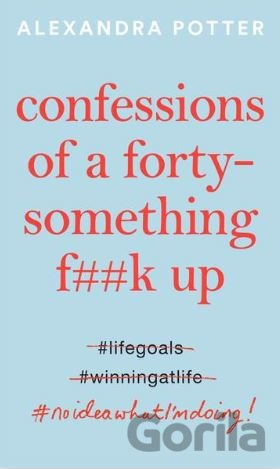 Kniha Confessions of a Forty-Something F##k Up - Alexandra Potter