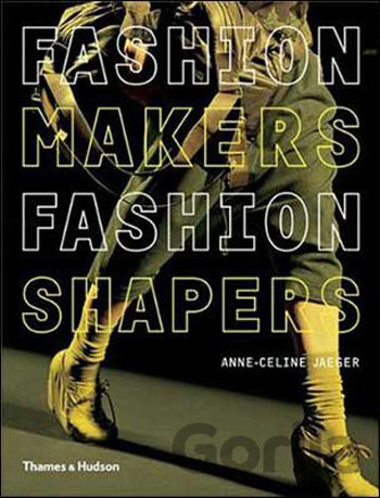Kniha Fashion Makers, Fashion Shapers : The Essential Guide to Fashion by Those in the - Anne-Celine Jaeger